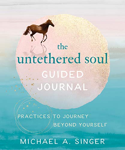 The Untethered Soul Guided Journal: Writing Practices to Journey Beyond Yourself