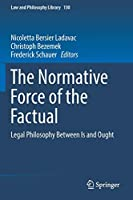 The Normative Force of the Factual: Legal Philosophy Between Is and Ought (Law and Philosophy Library)