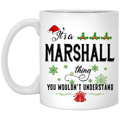 Funny Christmas Coffee Mug, Holiday Coffee Mug - It's a Marshall Thing You Wouldn't Understand - Christmas Gifts For Family, Friends With Name City Marshall Ceramic Mug 11oz White