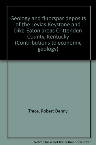Geology and fluorspar deposits of the Levias-Keystone and Dike-Eaton areas Crittenden County, Kentucky (Contributions to economic geology)