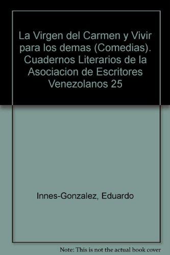 La Virgen del Carmen y Vivir para los demas (Comedias). Cuadernos Literarios de la Asociacion de Escritores Venezolanos 25
