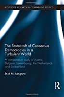 The Statecraft of Consensus Democracies in a Turbulent World: A Comparative Study of Austria, Belgium, Luxembourg, the Netherlands and Switzerland (Routledge Research in Comparative Politics)