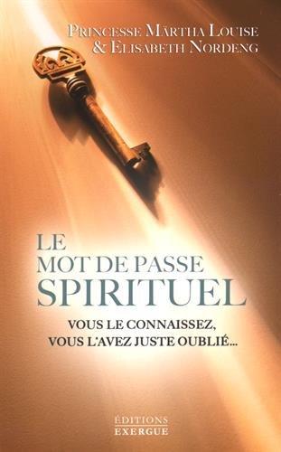 Le mot de passe spirituel : Le seul moyen de communiquer avec la sagesse de notre coeur