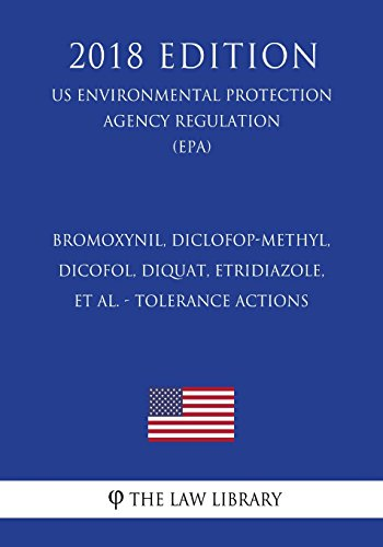 Bromoxynil, Diclofop-methyl, Dicofol, Diquat, Etridiazole, et al. - Tolerance Actions (US Environmental Protection Agency Regulation) (EPA) (2018 Edition)
