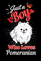 Just A Boy Who Loves Pomeranian: Pomeranian Lined Journal for Writing Notes, Notebook Journal Gift for Boys and Men, Gift Idea for Pomeranian Journal, Writing Gifts Notebook for Boys