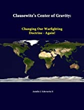 Clausewitz's Center Of Gravity: Changing Our Warfighting Doctrine - Again! by Echevarria Ii Antulio J. (2014-07-09) Paperback
