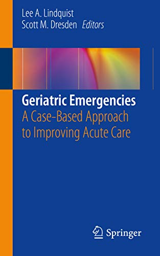 Geriatric Emergencies: A Case-Based Approach to Improving Acute Care (English Edition)