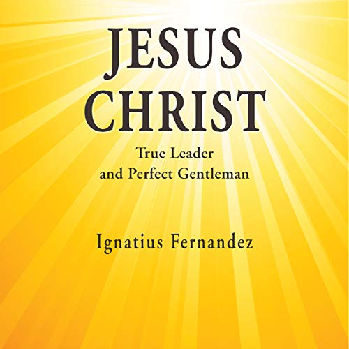 Jesus Christ: True Leader and Perfect Gentleman cover art
