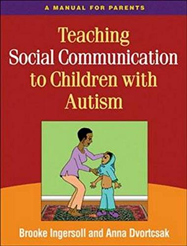 Teaching Social Communication to Children with Autism, First Edition: A Manual for Parents