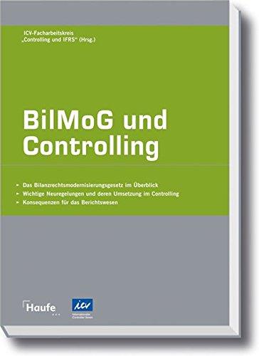 BilMoG und Controlling: Alle neuen Anforderungen für das Controlling aufgrund des Bilanzrechtsmodernisierungsgesetzes (Haufe Fachpraxis)