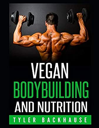 Vegan Bodybuilding and Nutrition by Tyler Backhause(2015-08-20)