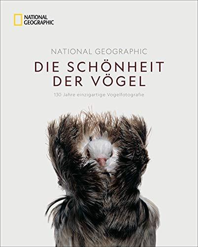 National Geographic Die Schönheit der Vögel: 130 Jahre einzigartige Vogelfotografie