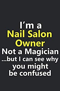 I'm a Nail Salon Owner Not A Magician But I Can See Why You Might Be Confused: Funny Job Career Stylish Sketchbook Journal...