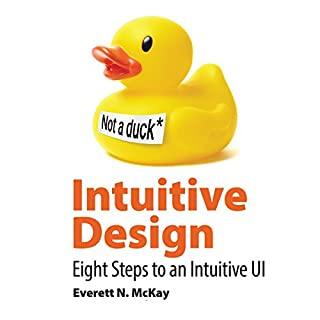 Intuitive Design     Eight Steps to an Intuitive UI              Written by:                                                                                                                                 Everett N. McKay                               Narrated by:                                                                                                                                 Miles Meili                      Length: 4 hrs and 46 mins     1 rating     Overall 5.0