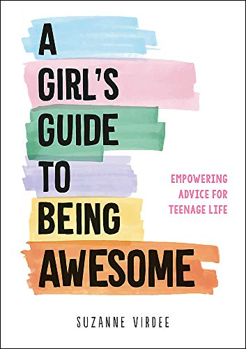A Girl's Guide to Being Awesome: Empowering Advice for Teenage Lif