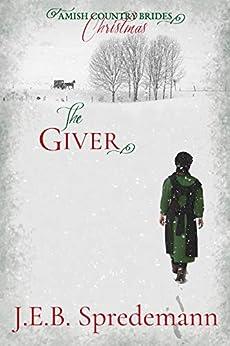 The Giver (Amish Country Brides) Christmas by [J.E.B. Spredemann, Jennifer Spredemann]