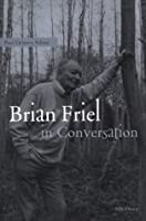 Brian Friel in Conversation (Theater: Theory/Text/Performance)