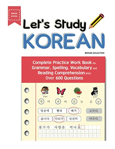 Lets Study Korean: Complete Practice Work Book for Grammar, Spelling, Vocabulary and Reading Comprehension With Over 600 Questions (Korean Study)