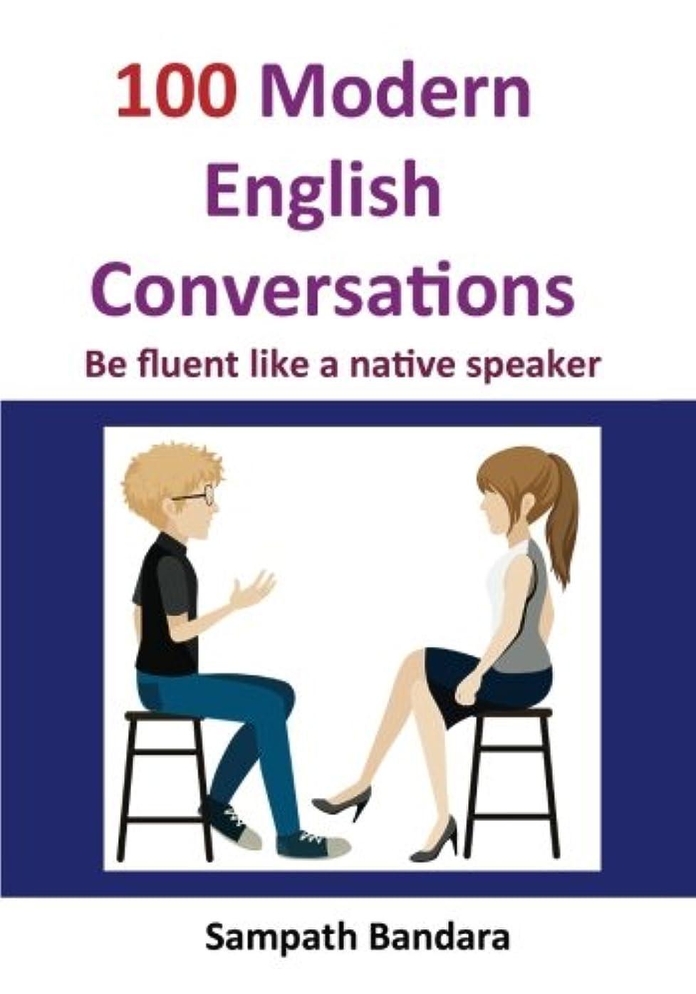 立証する委託しがみつく100 Modern English Conversations: Be Fluent Like a Native Speaker