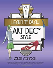 Learn to Draw Art Deco Style Vol. 1: Return to the Roaring 20's and 30's and Learn How to Draw and Color Female Fashion Figures, Faces, Hair, Accessories, Shoes and MORE!
