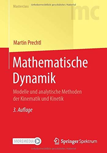 Mathematische Dynamik: Modelle und analytische Methoden der Kinematik und Kinetik (Masterclass)