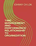 TIME MANAGEMENT AND PERFORMANCE RELATIONSHIP TO ORGANIZATION