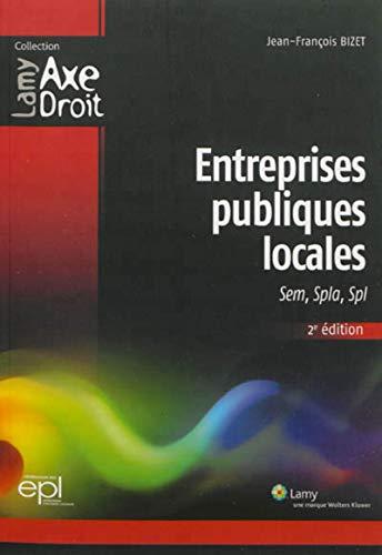 Entreprises publiques locales: Sem, Spla, Spl. 2e édition.