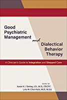 Good Psychiatric Management and Dialectical Behavior Therapy: A Clinician's Guide to Integration and Stepped Care