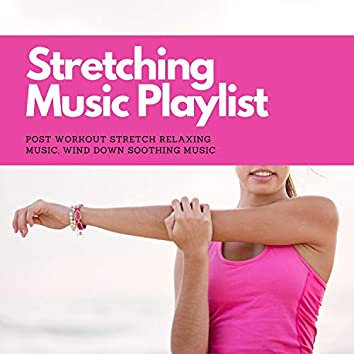 Stretching Music Playlist - Post Workout Stretch Relaxing Music, Wind Down Soothing Music