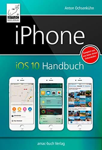 iPhone iOS 10 Handbuch: für iPhone 7 und 7 Plus, iPhone SE, 6s und 6s Plus, sowie 5s, 5c und 5