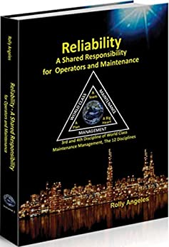 Reliability - A Shared Responsibility for Operators and Maintenance: 3rd and 4th Discipline of World Class Maintenance Management - The 12 Disciplines by [Rolly Angeles]