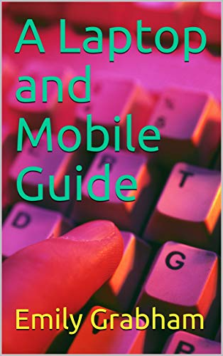 A Laptop and Mobile Guide (English Edition)