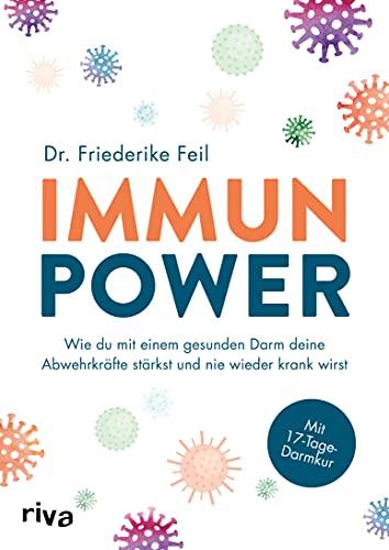 Immunpower: Wie du mit einem gesunden Darm deine Abwehrkräfte stärkst und nie wieder krank wirst. Mit 17-Tage-Darmkur