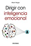 Dirigir con inteligencia emocional (Empresa y Gestión)