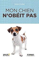 Mon chien n'obéit pas de Gérard Muller