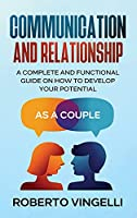 Communication and Relationship: A Complete and Functional Guide on How to develop your Potential