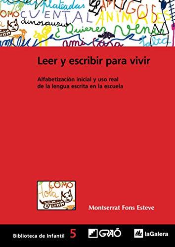 Leer y escribir para vivir: Alfabetización inicial y uso real de la lengua escrita en la escuela: 005 (Biblioteca Infantil (español))
