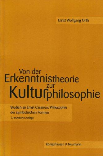 Von der Erkenntnistheorie zur Kulturphilosophie: Studien zu Ernst Cassirers Philosophie der symbolischen Formen (Studien und Materialien zum Neukantianismus)