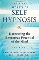 Secrets of Self Hypnosis: Harnessing the Enormous Potential of the Mind