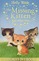 The Missing Kitten and other tales: The Missing Kitten, The Frightened Kitten, The Kidnapped Kitten (Holly Webb Animal Stories)