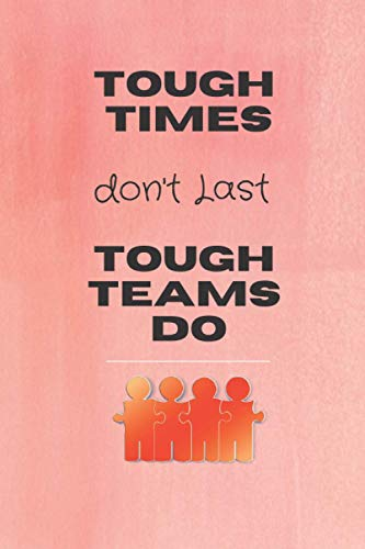 Tough Times don't Last Tough Teams Do: Appreciation journal notebook gift for employees motivation