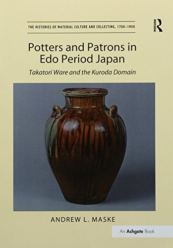 Potters and Patrons in Edo Period Japan: Takatori Ware and the Kuroda Domain (Histories of Material Culture and Collecting 1700-1950)