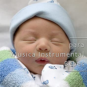 Musica para Bebe Dormir: Musica Instrumental para Bebes
