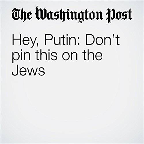 Hey, Putin: Don't pin this on the Jews copertina