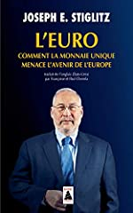 L'Euro - Comment la monnaie unique menace l'avenir de l'Europe de Joseph E. Stiglitz