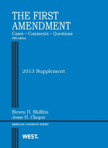 The First Amendment, Cases, Comments, Questions: 2013 Supplement (American Casebook Series)