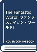 The Fantastic World [ファンタスティック・ワールド]