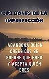 Los dones de la imperfección: abandona quién crees que se supone que eres y acepta quién eres