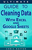 The Ultimate Guide to Cleaning Data in Excel and Google Sheets: Proven techniques and best practices for cleaning business data.