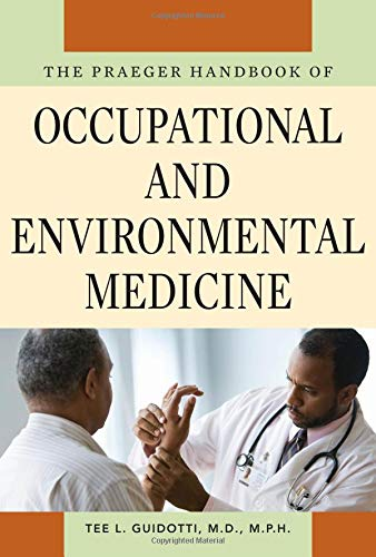 The Praeger Handbook of Occupational and Environmental Medicine [3 volumes]: [Three Volumes]
